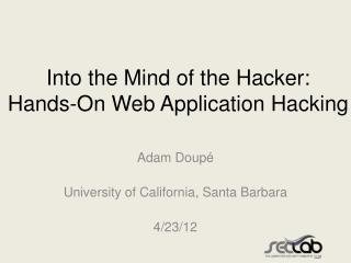 Into the Mind of the Hacker:  Hands-On Web Application Hacking