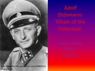 Adolf Eichmann: Villain of the holocaust.