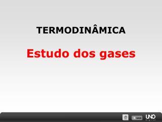 TERMODINÂMICA Estudo dos gases