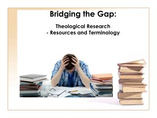 Bridging the Gap: Theological Research  - Resources and Terminology