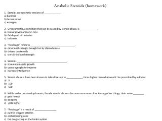 Anabolic Steroids (homework) 1.  Steroids are synthetic versions of ____________. a) bacteria
