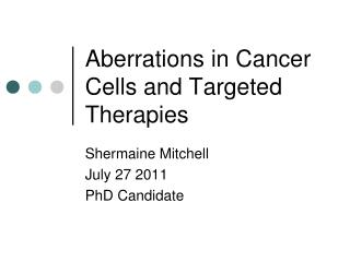Aberrations in Cancer Cells and Targeted Therapies