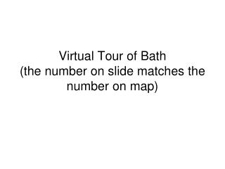 Virtual Tour of Bath (the number on slide matches the number on map)