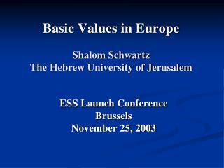 Basic Values in Europe Shalom Schwartz The Hebrew University of Jerusalem
