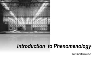Introduction  to Phenomenology Sant Suwatcharapinun
