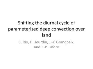 Shifting the diurnal cycle of parameterized deep convection over land