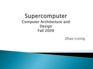 Supercomputer Computer Architecture and Design Fall 2009