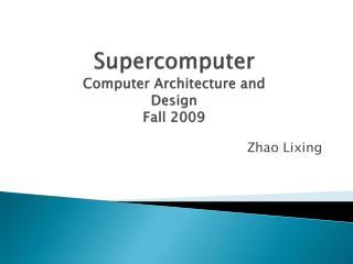 Supercomputer Computer Architecture and Design Fall 2009