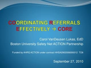 CO ordinating R eferrals  E ffectively  CORE