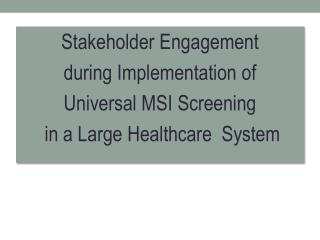 Stakeholder Engagement during Implementation of Universal MSI  Screening