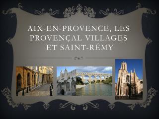 Aix-En-Provence, les  Provençal  villages  et  Saint- Rémy
