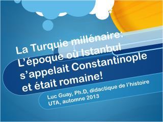 La Turquie millénaire: L'époque où Istanbul s'appelait Constantinople et était romaine!