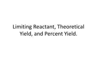 Limiting Reactant, Theoretical Yield, and Percent Yield.