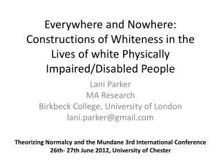 Lani  Parker  MA Research Birkbeck  College, University of London lani.parker@gmail.com