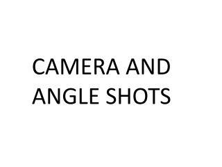 CAMERA AND ANGLE SHOTS