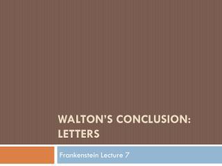 WALTON'S CONCLUSION: LETTERS