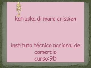 k atiuska di mare crissien instituto técnico nacional de comercio curso:9D