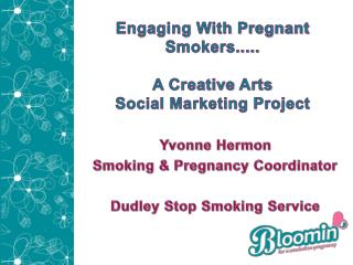 Engaging With Pregnant Smokers..... A Creative  Arts  Social Marketing Project