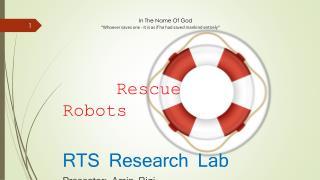 Rescue     Robots RTS Research Lab Presenter : Amin Rigi