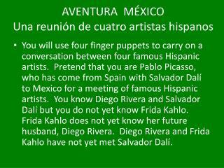 AVENTURA  MÉXICO   Una reunión  de  cuatro artistas hispanos