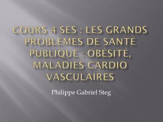 COURS 4 SES : Les grands problèmes de santé publique : Obésité, maladies cardio vasculaires