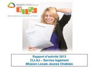 Rapport d'activité 2013  CLLAJ – Service logement Mission Locale Jeunes Chablais