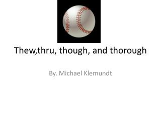 Thew,thru , though, and thorough