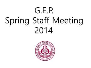 G.E.P.     Spring Staff Meeting              2014