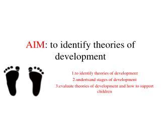 AIM : to identify theories of development