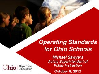 Operating Standards for Ohio Schools  Michael Sawyers Acting Superintendent of  Public Instruction