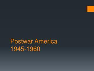 Postwar  America        1945-1960