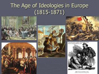 The Age of Ideologies in Europe 1815-1871