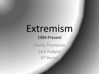 Extremism 1984-Present