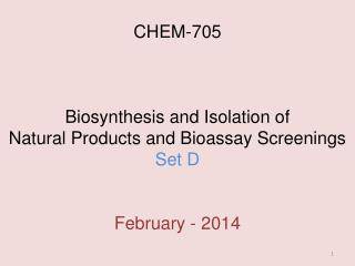 CHEM-705 Biosynthesis and Isolation of  Natural Products and Bioassay Screenings Set D