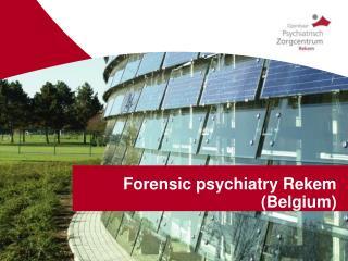 Forensic psychiatry Rekem Belgium