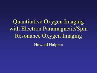 Quantitative Oxygen Imaging with Electron Paramagnetic/Spin Resonance Oxygen Imaging