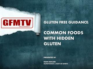 GLUTEN FREE GUIDANCE: COMMON FOODS WITH HIDDEN GLUTEN PRESENTED BY:  DEAN BOCARI ,