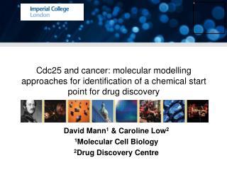 David Mann 1  & Caroline Low 2 1 Molecular Cell Biology 2 Drug Discovery Centre
