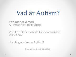 Vad är  Autism?