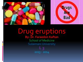Drug  eruptions By: Dr.  Faraedon  Kaftan  School of Medicine Sulaimani University L 3