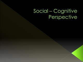 Social – Cognitive  Perspective