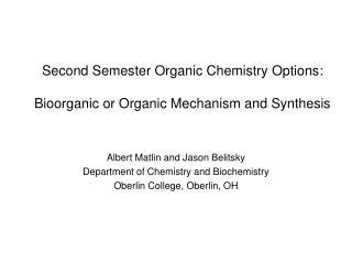 Second Semester Organic Chemistry Options : Bioorganic or Organic Mechanism and Synthesis