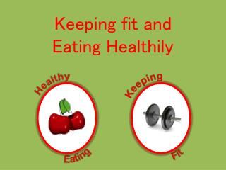 Keeping fit and Eating Healthily