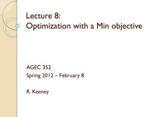 Lecture 8: 	 Optimization with a Min objective