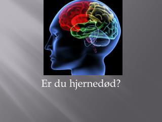 Er du hjerned�d?