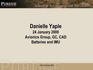 Danielle  Yaple 24 January 2008 Avionics Group, GC, CAD Batteries and IMU