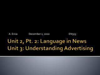 Unit 2, Pt. 2: Language in News  Unit 3: Understanding Advertising
