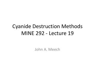 Cyanide Destruction  Methods MINE 292 -  Lecture 19