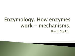 Enzymology . How enzymes work - mechanisms.