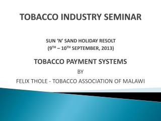 TOBACCO INDUSTRY  SEMINAR SUN 'N' SAND HOLIDAY RESOLT (9 TH  – 10 TH  SEPTEMBER, 2013 )